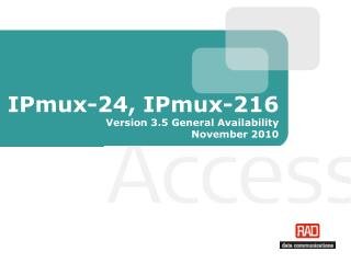 IPmux-24, IPmux-216 Version 3.5 General Availability November 2010