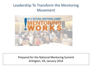 Prepared  for  the  National Mentoring Summit Arlington, VA; January 2014