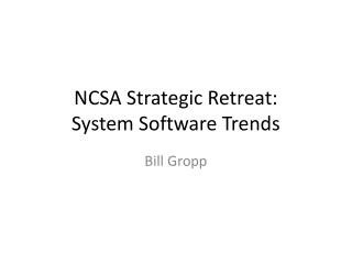 NCSA Strategic Retreat: System Software Trends