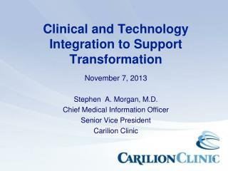 Clinical and Technology Integration to Support Transformation