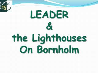 LEADER & the Lighthouses On Bornholm