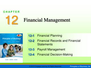 12-1	 Financial Planning 12-2	 Financial Records and Financial Statements 12-3	 Payroll Management 12-4	 Financial Decis