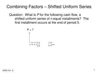Combining Factors – Shifted Uniform Series