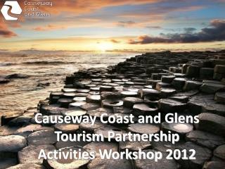 Causeway Coast and Glens Tourism Partnership Activities Workshop 2012
