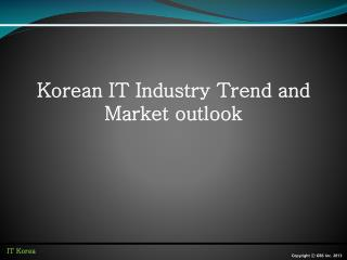 Korean IT Industry Trend and Market outlook