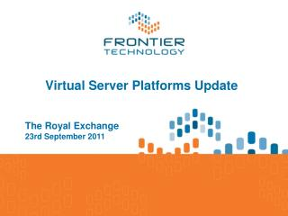 Virtual Server Platforms Update