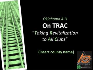 "Oklahoma 4-H On TRAC "" T aking R evitalization to A ll C lubs """