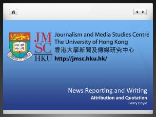 News Reporting and Writing Attribution and Quotation Gerry Doyle