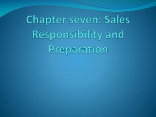Chapter seven: Sales Responsibility and Preparation