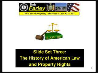 Slide Set Three: The History of American Law and Property Rights