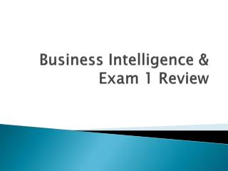Business Intelligence & Exam 1 Review
