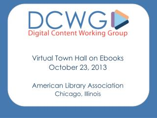 Virtual Town Hall on  Ebooks October 23, 2013 American Library Association Chicago, Illinois