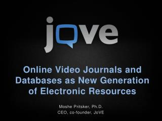 Onlin e Video Journals and Databases as New Generation of Electronic Resources