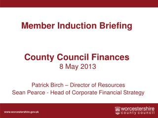 Member Induction Briefing  County Council Finances  8 May 2013