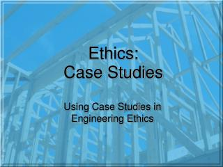 Ethics: Case Studies