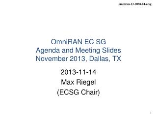 OmniRAN EC SG  Agenda and Meeting Slides November 2013 ,  Dallas, TX