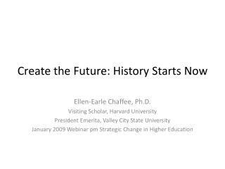 Create the Future: History Starts Now