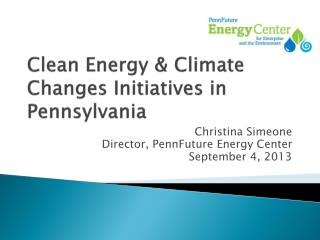 Clean Energy & Climate  Changes Initiatives in Pennsylvania