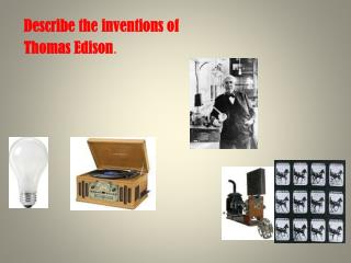 Describe the inventions of  Thomas Edison .