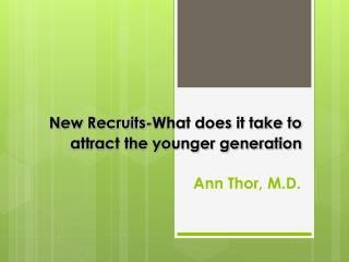 New Recruits-What does it take to  attract the younger generation