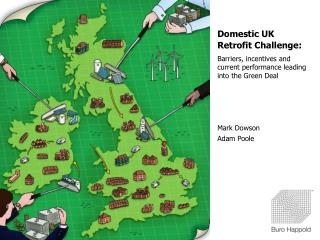 Domestic UK Retrofit Challenge: Barriers, incentives and current performance leading into the Green Deal Mark Dowson Ada