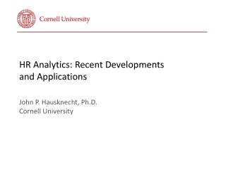 HR  Analytics: Recent Developments  and Applications  John P.  Hausknecht, Ph.D. Cornell University