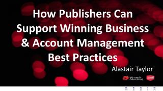 How Publishers Can Support Winning Business & Account Management Best Practices Alastair Taylor