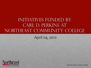 Initiatives funded by  Carl D. Perkins at  Northeast Community College