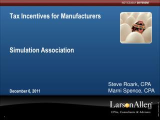 Tax Incentives for Manufacturers Simulation Association December 6, 2011