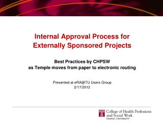 Internal Approval Process for Externally Sponsored Projects Best Practices by CHPSW  as Temple moves from paper to elect