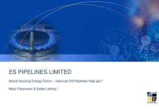 ES PIPELINES LIMITED  Social Housing Energy Forum – How can ES Pipelines help you? Mary Fitzsimons & Eddie Laffert