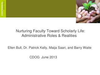 Nurturing Faculty toward Scholarly Life:  Nurturing Faculty Toward Scholarly Life: 	Administrative Roles & Realities  R