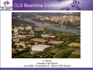 E.  Matias Canadian Light  Source June 2009 – Presentation to - NSLS II EFD Division
