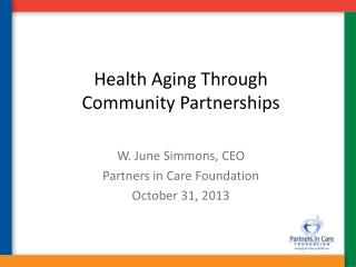 Health Aging Through  Community Partnerships