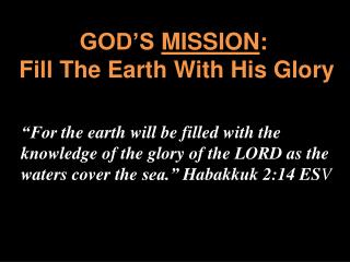 GOD'S  MISSION :   Fill The Earth With His Glory