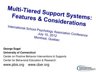 Multi-Tiered Support Systems: Features & Considerations I nternational School Psychology Association Conference J ul