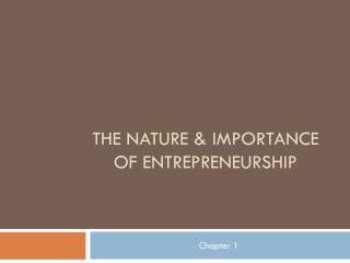 The Nature & Importance of Entrepreneurship