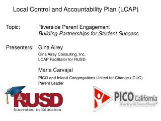 Local Control and Accountability Plan (LCAP) Topic: 			Riverside Parent Engagement Building Partnerships for Student Su