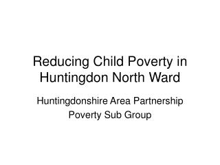 Reducing Child Poverty in Huntingdon North Ward