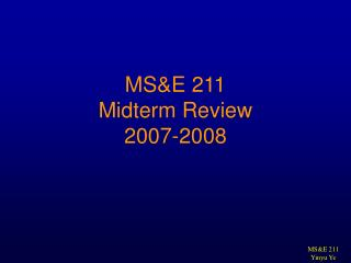 MS&E 211 Midterm Review 2007-2008