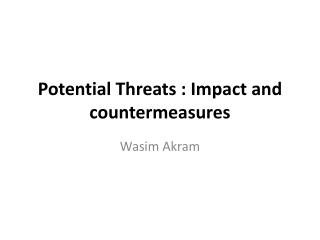 Potential Threats : Impact and countermeasures