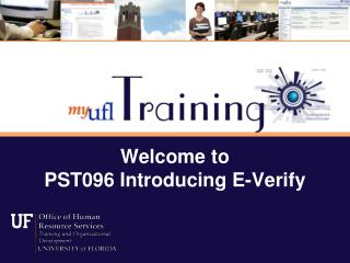 Welcome to  PST096 Introducing E-Verify