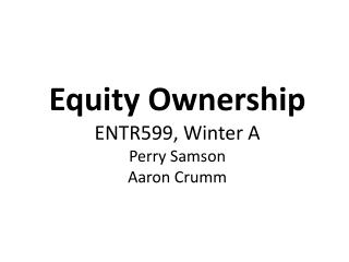 Equity Ownership ENTR599, Winter A Perry Samson Aaron Crumm