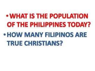 WHAT IS THE POPULATION OF THE PHILIPPINES TODAY? HOW MANY FILIPINOS ARE TRUE CHRISTIANS?