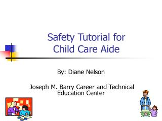 Safety Tutorial for  Child Care Aide