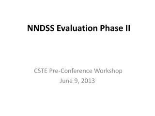 NNDSS Evaluation Phase II