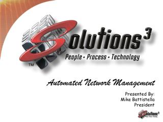 Automated Network Management Presented By: Mike  Battistella President