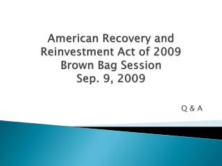 American  Recovery and Reinvestment Act of  2009 Brown Bag Session Sep. 9, 2009