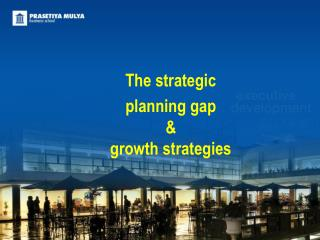 The strategic  planning gap &  growth strategies