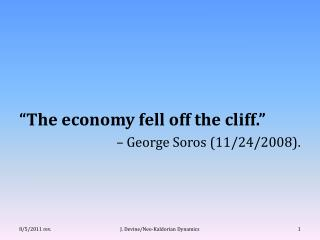 """The economy fell off the cliff.""  –  George Soros (11/24/2008)."